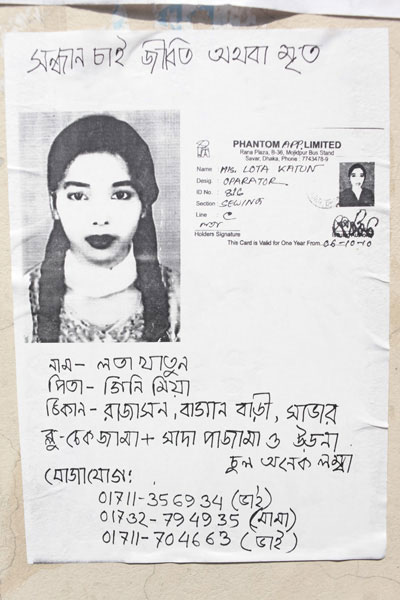 <p>SEEKING, DEAD OR ALIVE<br />NAME: Lata Khatun<br />FATHER: Gini Mian<br />ADDRESS: Rajashon, Bagan Bari, Savar<br />Blue check dress + white pajama and orna, very long hair<br />CONTACT: 01711-356934 (brother),  01732-794935 (mother's brother), 01711-704663 (brother)<br />[Photocopy of Factory ID Card pasted on poster]</p>
